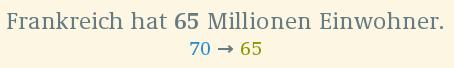 Two lines of Text: 1: Frankreich hat 65 Millionen Einwohner. 2: 70 → 65. The 70 is blue, the 65 green.